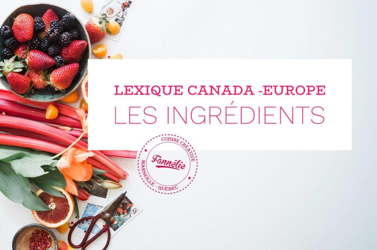 LEXIQUE CANADA EUROPE : LES INGRÉDIENTS